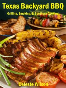 Texas Backyard BBQ: Grilling, Smoking, & Southern Cooking