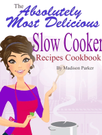 The Absolutely Most Delicious Slow Cooker Recipes Cookbook