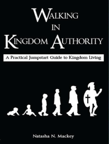 Walking in Kingdom Authority: A Practical Jumpstart Guide to Kingdom Living