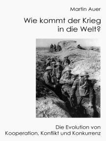 Wie Kommt Der Krieg In Die Welt Die Evolution Von Konflikt Kooperation Und Konkurrenz By Martin Auer Read Online