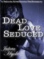 Dead Love Seduced (A Belinda Silverthorne NecRomance Novella #2)