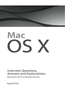 Macintosh OS X Interview Questions, Answers, and Explanations: Macintosh OS X Certification Review