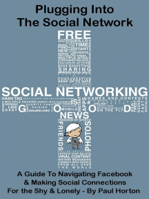 Plugging Into The Social Network: A Guide To Navigating Facebook & Making Social Connections For the Shy & Lonely