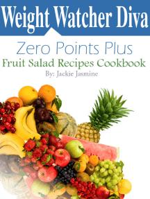 Weight Watcher Diva Zero Points Plus Fruit Salad Recipes Cookbook
