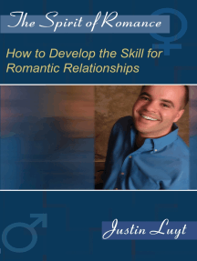 The Spirit of Romance: How to Develop the Skill for Romantic Relationships