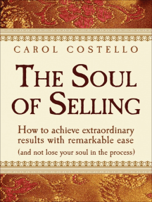 The Soul of Selling: How to achieve extraordinary results with remarkable ease (and not lose your soul in the process)