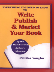 Everything You Need to Know to Write, Publish and Market Your Book
