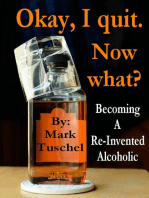 Okay, I quit. Now what? / Becoming a Re-Invented Alcoholic
