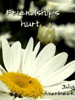 Friendships hurt