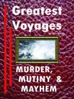 Greatest Voyages. Murder, Mutiny & Mayhem.