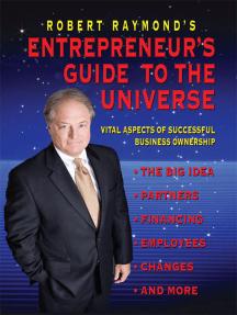 Robert Raymond's Entrepreneur's Guide to the Universe
