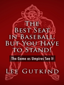 The Best Seat in Baseball, But You Have to Stand!: The Game as Umpires See It