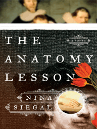 The Anatomy Lesson, A Novel by Nina Siegal