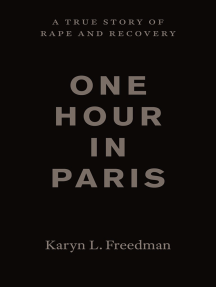 One Hour in Paris: A True Story of Rape and Recovery