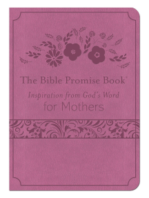 The Bible Promise Book: Inspiration from God's Word for Mothers
