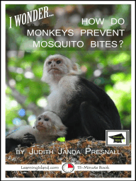 I Wonder... How Do Monkeys Prevent Mosquito Bites? A 15-Minute Book, Educational Version