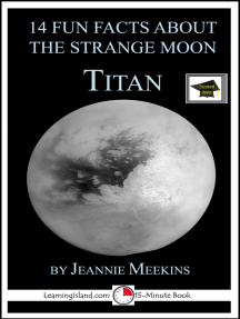 14 Fun Facts About the Strange Moon Titan: A 15-Minute Book, Educational Version
