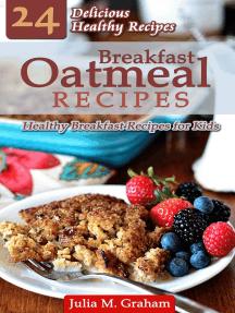 Breakfast Oatmeal Recipes: 24 Delicious Healthy Breakfast Recipes for Kids