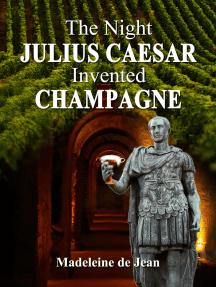 The Night Julius Caesar Invented Champagne