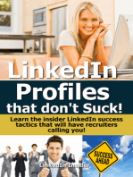LinkedIn Profiles That Don't Suck! Learn the Insider LinkedIn Success Tactics That Will Have Recruiters Calling You!