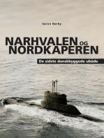 Narhvalen og Nordkaperen. De sidste danskbyggede ubåde