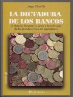 La dictadura de los bancos. El sistema financiero, actor y beneficiario de las grandes crisis del capitalismo.