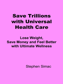 Save Trillions with Universal Health Care: Lose Weight, Save Money and Feel Better with Ultimate Wellness