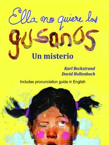 Ella no quiere los gusanos: Un misterio (with pronunciation guide in English)