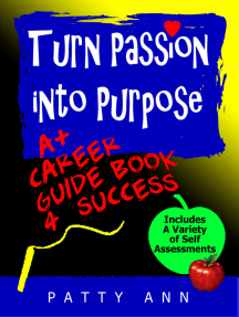 Turn Passion Into Purpose: A+ Career Guide Book 4 Success