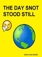 The Day Snot Stood Still