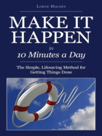 Make It Happen In 10 Minutes a Day/The Simple, Lifesaving Method for Getting Things Done