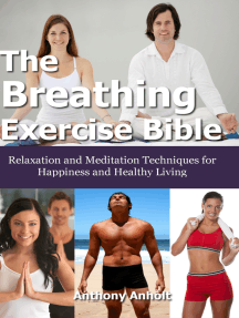 The Breathing Exercise Bible: Relaxation and Meditation Techniques for Happiness and Healthy Living