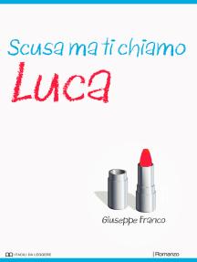 Scusa ma ti chiamo Luca: Campione gratuito