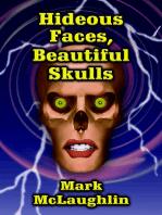 Hideous Faces, Beautiful Skulls