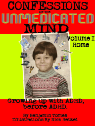 Confessions of the Unmedicated Mind, Volume 1
