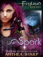 Spark (Feyland Book 4)