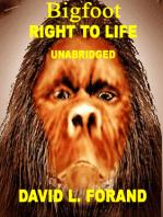 Bigfoot A Right to Life (Unabridged Edition)