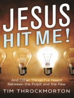 Jesus Hit Me!