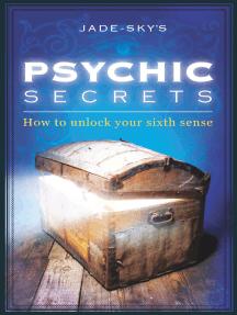 Psychic Secrets: How to Unlock Your Sixth Sense