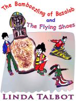 The Bamboozling of Bazalob and The Flying Shoes