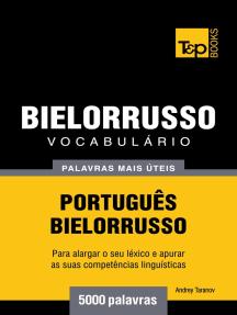 Vocabulário Português-Bielorrusso: 5000 palavras mais úteis