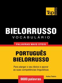 Vocabulário Português-Bielorrusso: 9000 palavras mais úteis
