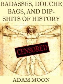 Badasses, Douche bags, and Dip-shits of History