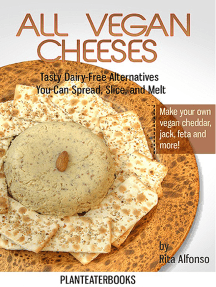 All Vegan Cheeses: Tasty Dairy-Free Altearnatives You Can Spread, Slice, and Melt