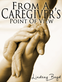 From A Caregiver's Point Of View