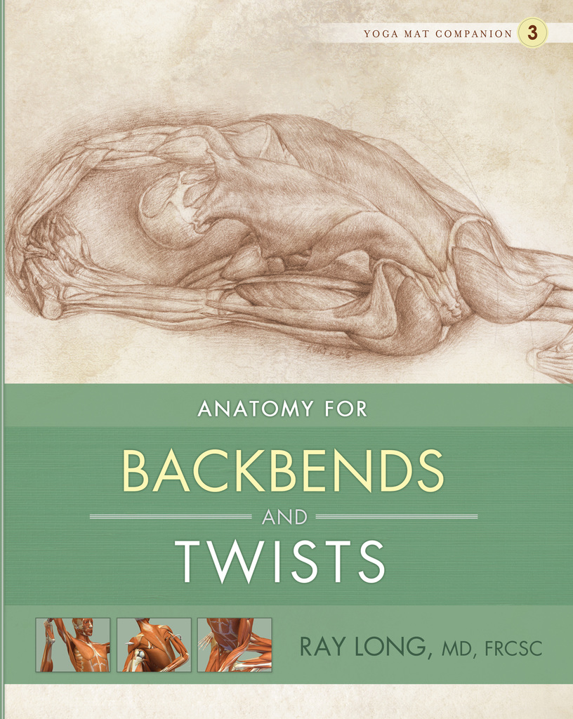 Anatomy for Backbends and Twists by Ray Long, MD, FRCSC and Chris ...