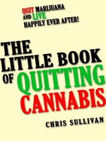 The Little Book of Quitting Cannabis: Quit Marijuana and Live Happily Ever After!