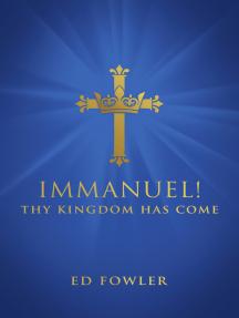 Immanuel! Thy Kingdom Has Come