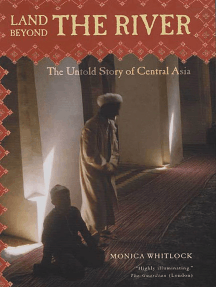 Land Beyond the River: The Untold Story of Central Asia
