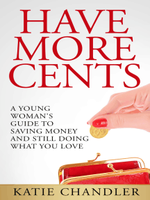 Have More Cents: A Young Woman's Guide to Saving Money and Still Doing What You Love